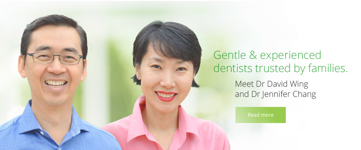 Gentle & Experienced dentists trusted by families. Meet Dr David Wing and Dr Jennifer Chang